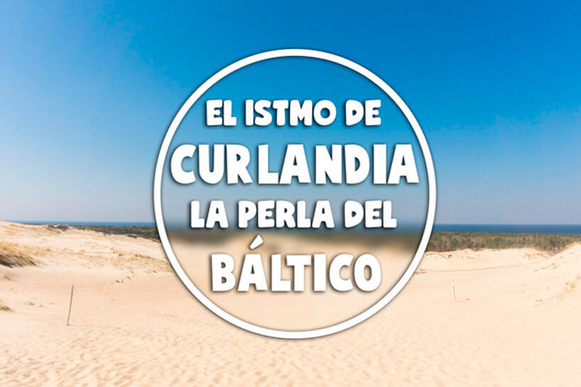 El Istmo de Curlandia, la perla del Báltico
