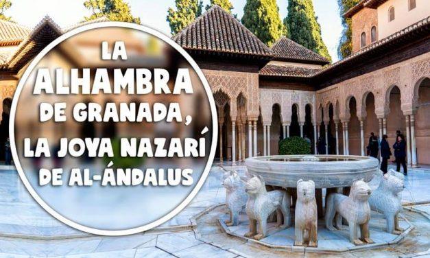 La Alhambra de Granada, la joya nazarí de al-Ándalus